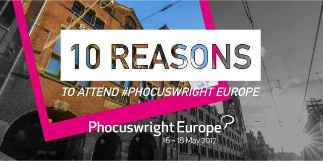 10 Reasons to Attend Phocuswright Europe 2017 in Amsterdam